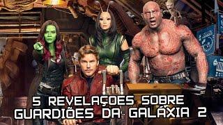 5 REVELAÇÕES SOBRE GUARDIÕES DA GALÁXIA VOL.2 (COM SPOILERS) | Nerd News #80