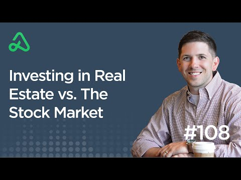 Investing in Real Estate vs. The Stock Market [Episode 108]