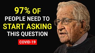 WHAT EVERYONE NEEDS TO KNOW ABOUT COVID-19   Noam Chomsky
