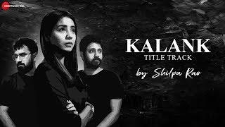Kalank Title Track by Shilpa Rao