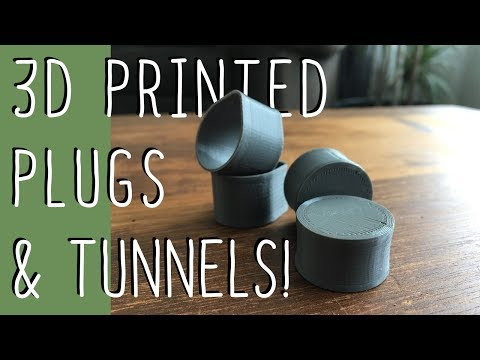 3D Printed Plugs And Tunnels!