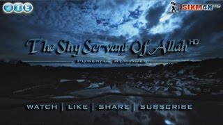 ᴴᴰ The Shy Servant Of Allah || Powerful Reminder || #Thought Provoking