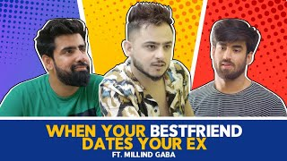 When Your Best Friend Dates Your EX Ft. Millind Gaba | Hasley India