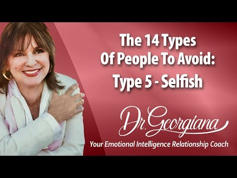 The 14 People To Avoid. Type 5. The Selfish. By Dr. Georgiana