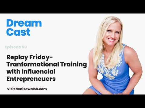 Dream Cast Episode 50 - Replay Friday - Transformational Training with Influencial Entrepreneuers