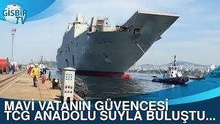 Donanmamızın gözbebeği TCG Anadolu suya kavuştu