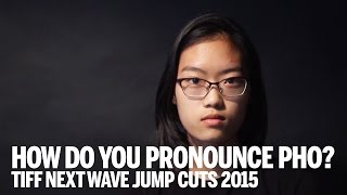 How Do You Pronounce Pho Short Film Tiff Next Wave Jump Cuts 2015