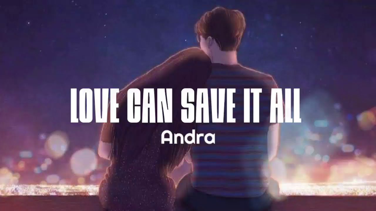 Andra - Love Can Save It All (Lyrics)