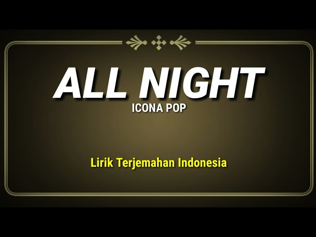 Icona Pop - All Night (Lirik Terjemahan Indonesia)