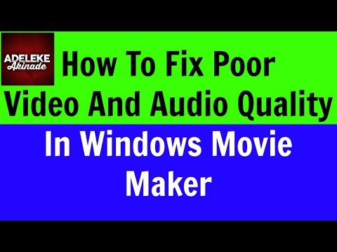 How To Fix Poor Video And Audio Quality In Windows Movie Maker