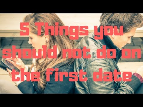5 Things you should not do on the first date