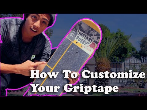 DIY: HOW TO CUSTOMIZE YOUR GRIPTAPE