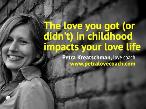 The love you got (or didn't) in childhood impacts your love life - Petra Kreatschman, love coach