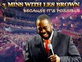 3 Mins With Les Brown Because Its Possible