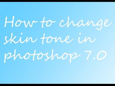 HOW TO CHANGE SKIN TONE IN ADOBE PHOTOSHOP 7.0