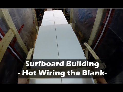 Hotwiring a Surfboard Blank: How to Build a Surfboard #08