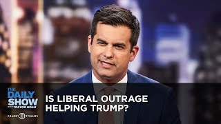 Is Liberal Outrage Helping Trump? | The Daily Show