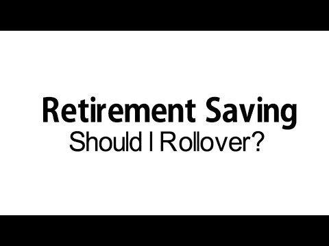 Retirement Saving: Should I Rollover?