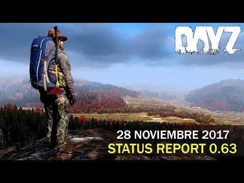 DayZ - Status Report | 28 de Noviembre 2017 (Retraso 0.63, info version 1.0)