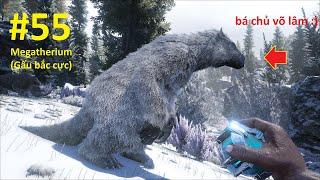 ARK: Genesis #55 - Taming Gấu Trắng Bắc Cực Megatherium, Bá Chủ Thế Giới ^^