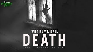 Why Do We Hate Death?