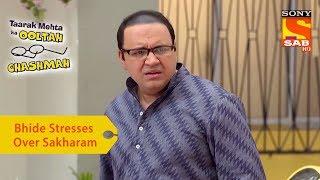 Your Favorite Character   Bhide Stresses Over Sakharam   Taarak Mehta Ka Ooltah Chashmah