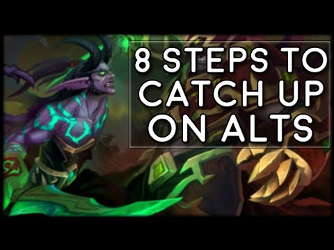 8 Steps To Catch Up Your Alts Fast! | World of Warcraft Legion
