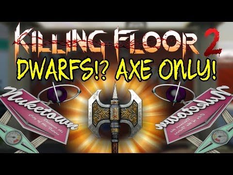 Killing Floor 2   DWARFS!? AXE ONLY! Nuketown Map From COD! ( I Really Want This Axe)
