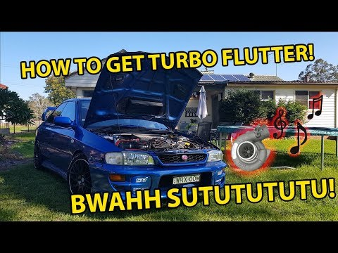 HOW TO GET YOUR TURBO CAR TO FLUTTER!
