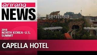 Capella Hotel, looking inside the hotel hosting Kim-Trump summit