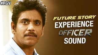 Future Story - Experience Officer Sound | Rgv | Nagarjuna | Myra Sareen | Ram Gopal Varma | #officer