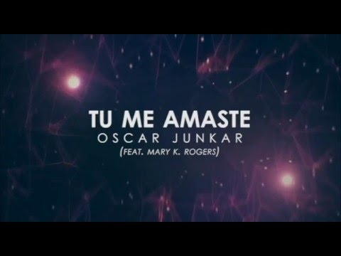 Oscar Junkar - Tu Me Amaste (Feat. Mary K. Rogers)
