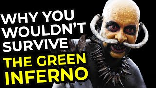 Why You Wouldn't Survive The Green Inferno