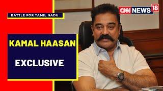 Kamal Haasan Interview | EXCLUSIVE | Tamil Nadu elections 2021 | CNN-News18