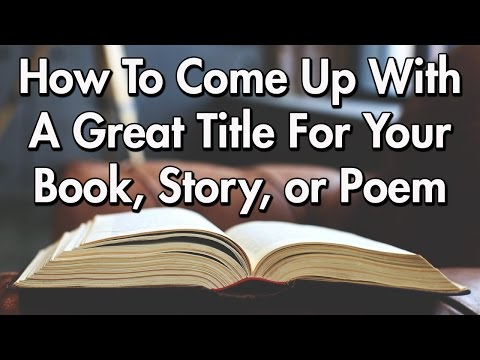 How To Come Up With A Great Title For Your Book, Story, or Poem