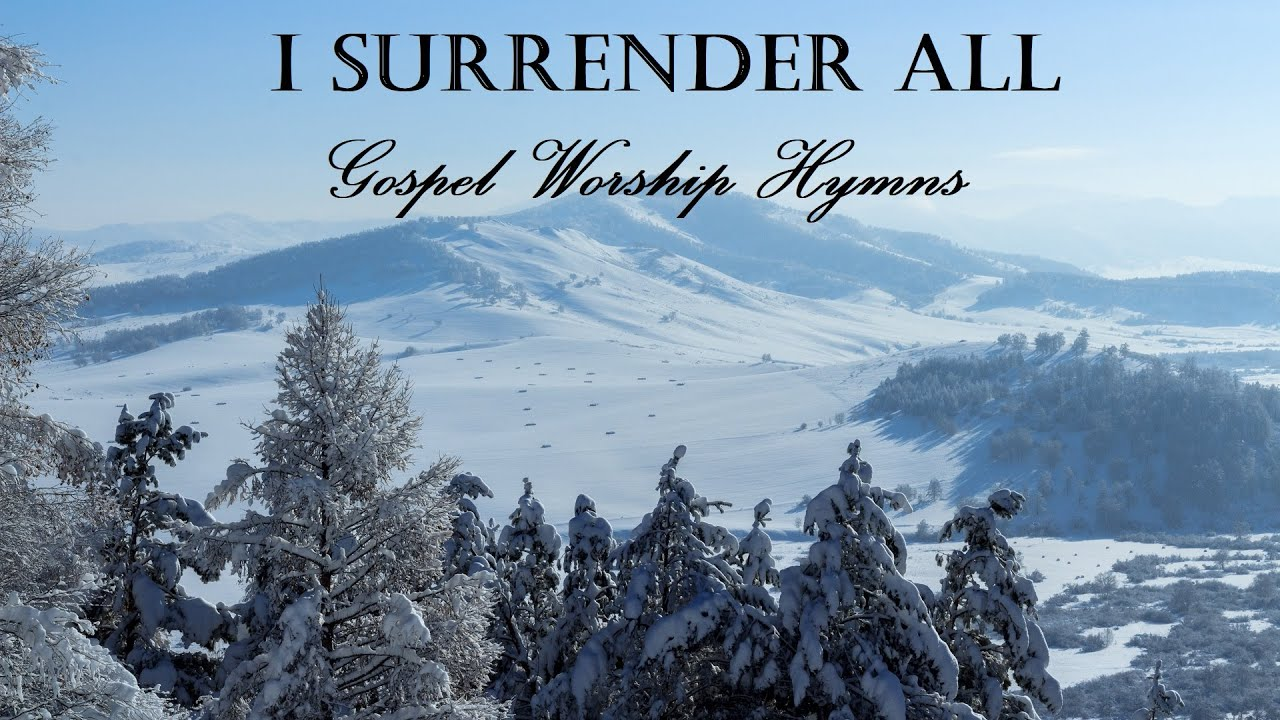 GOSPEL WORSHIP HYMNS - I Surrender All - Lyric Video by Lifebreakthrough