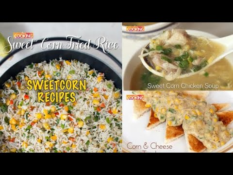 3 Sweetcorn Recipes - Chicken Corn Soup | Toast | Fried Rice | How to cook Sweet corn