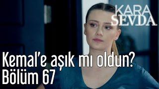 Kara Sevda 67. Bölüm - Kemal'e Aşık mı Oldun?