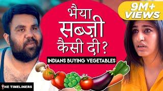 Bhaiya Sabzi Kaisi Di?   Indians Buying Vegetables   The Timeliners