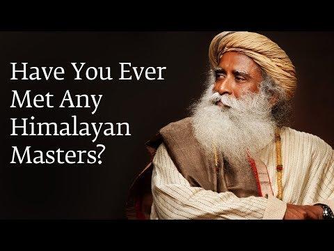 Have You Ever Met Any Himalayan Masters? | Sadhguru