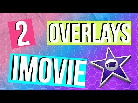 2 Overlays in iMovie Editing Hacks