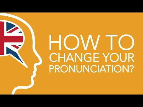How to change your pronunciation