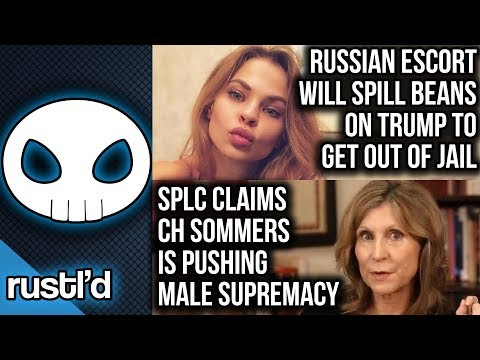 Russian Escort will spill beans on trump to get out of jail, SPLC goes after CH Sommers  - Rustl'd