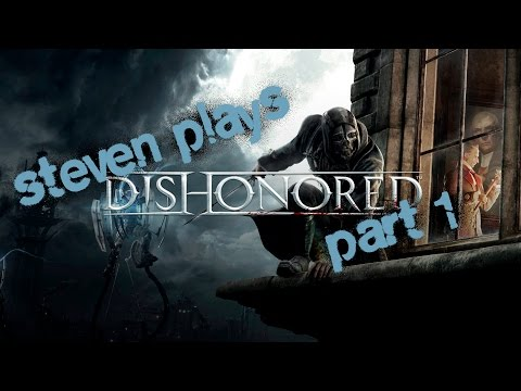 Steven Plays Dishonored - Part 1 - I Don't Like You Bald Man!!