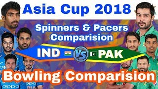 Asia Cup 2018 : India vs Pakistan - Bowling Comparison | Comparing Pacers & Spinners | IND vs PAK