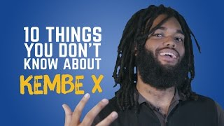 Kembe X - 10 Things You Don't Know