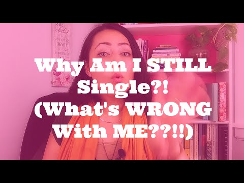 Relationship Advice:  Why Am I Still Single?? (What's Wrong with Me?!)