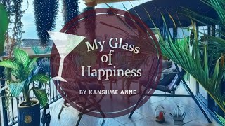 My glass of happiness. Episode 9