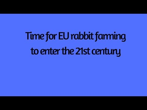Eu rabbit farming   Time for EU rabbit farming to enter the 21st century