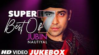 Super 7 : Best Of JUBIN NAUTIYAL Songs   Video Jukebox   Latest Hindi Romantic Songs